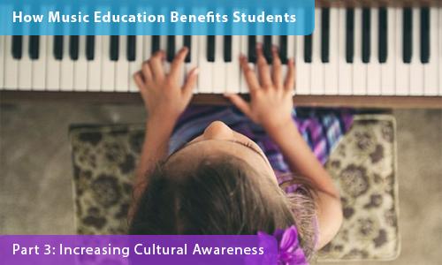 How Music Education Benefits Students – Part 3: Increasing Cultural Awareness
