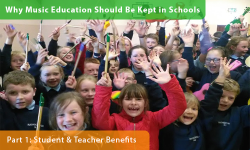 Why Music Education Should Be Kept in Schools – Part 1: Student & Teacher Benefits