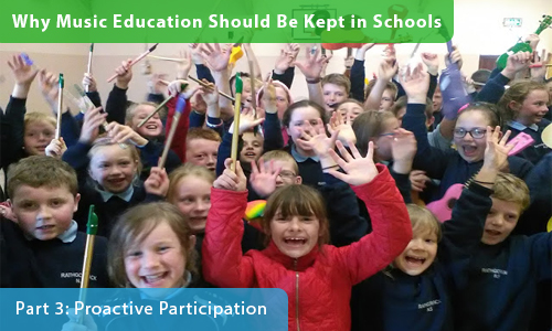 Why Music Education Should Be Kept in Schools – Part 3: Proactive Participation