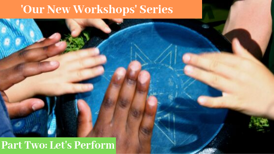 Our New Workshops Series: Part Two- Let's Perform