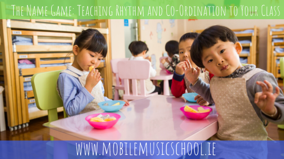 The Name Game: Teaching Rhythm and Co-Ordination to Your Class